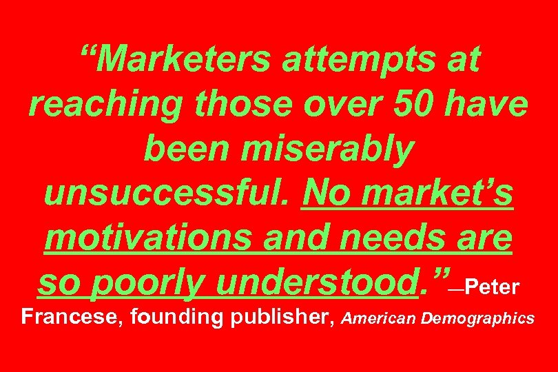 """""""Marketers attempts at reaching those over 50 have been miserably unsuccessful. No market's motivations"""