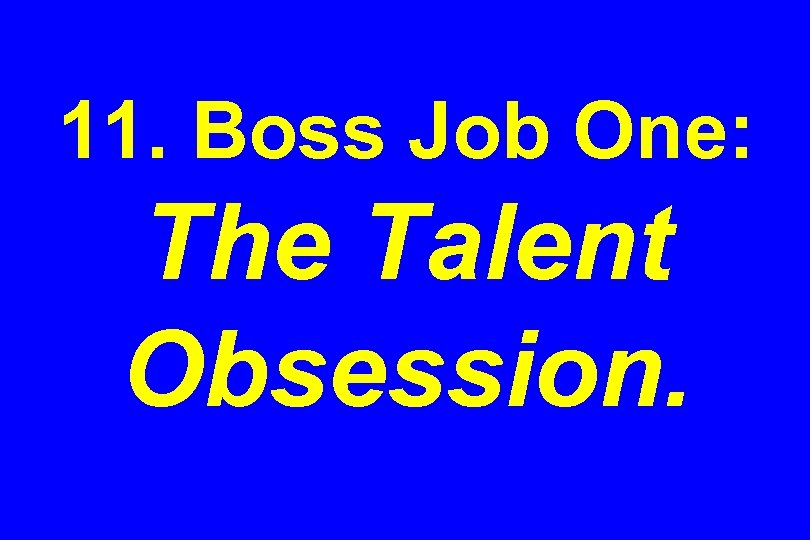 11. Boss Job One: The Talent Obsession.