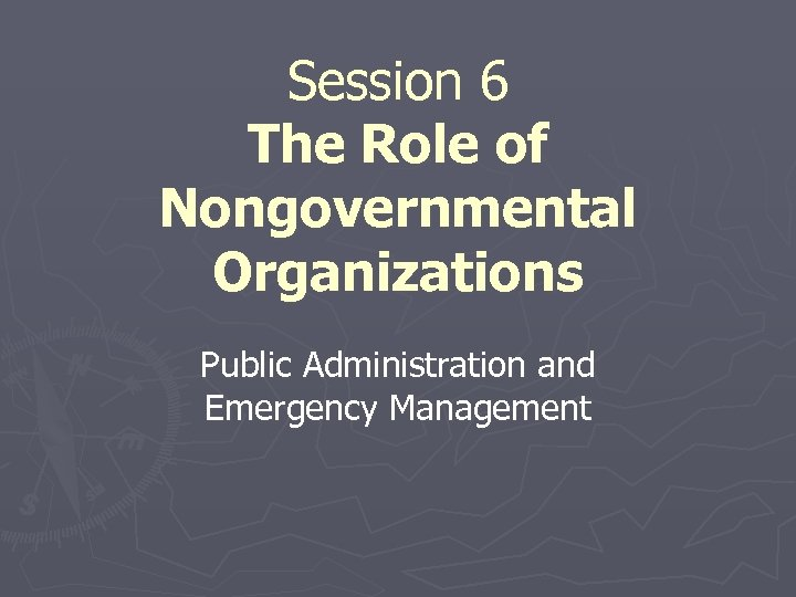 Session 6 The Role of Nongovernmental Organizations Public Administration and Emergency Management