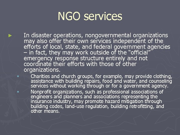 NGO services In disaster operations, nongovernmental organizations may also offer their own services independent