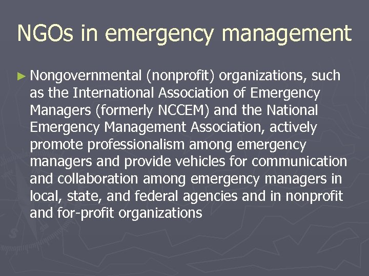 NGOs in emergency management ► Nongovernmental (nonprofit) organizations, such as the International Association of
