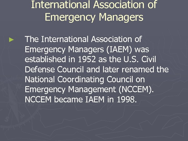International Association of Emergency Managers ► The International Association of Emergency Managers (IAEM) was