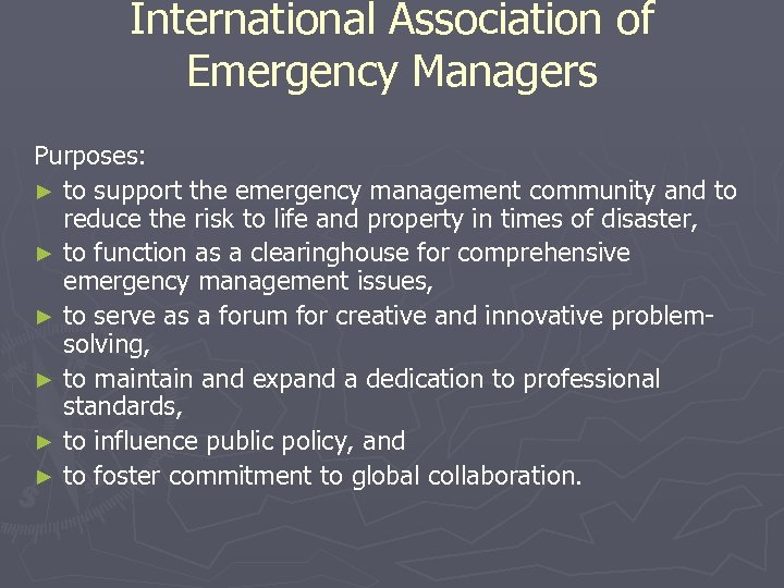 International Association of Emergency Managers Purposes: ► to support the emergency management community and