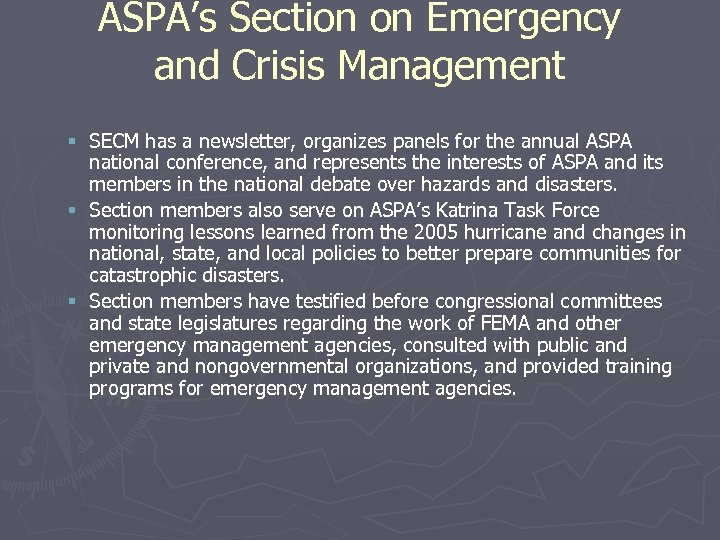 ASPA's Section on Emergency and Crisis Management § SECM has a newsletter, organizes panels