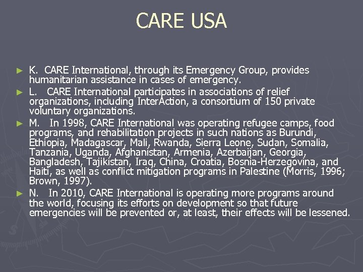 CARE USA K. CARE International, through its Emergency Group, provides humanitarian assistance in cases