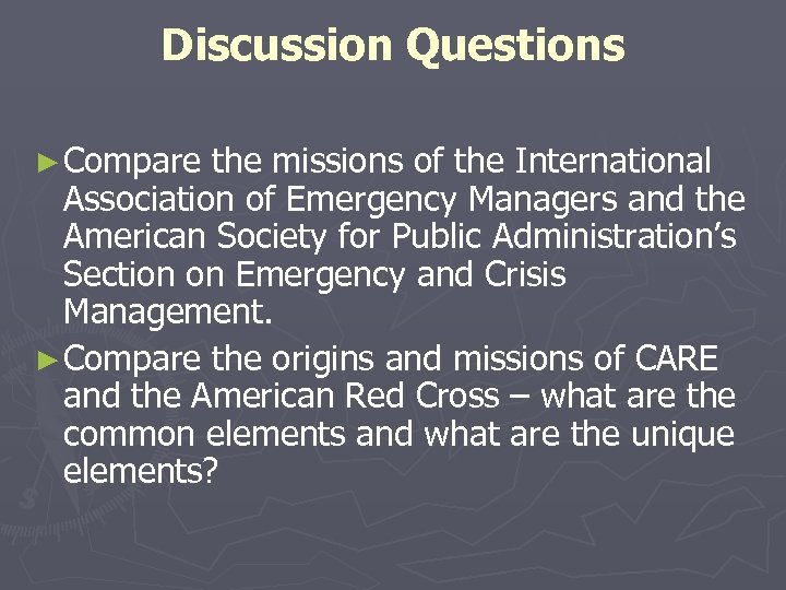 Discussion Questions ► Compare the missions of the International Association of Emergency Managers and