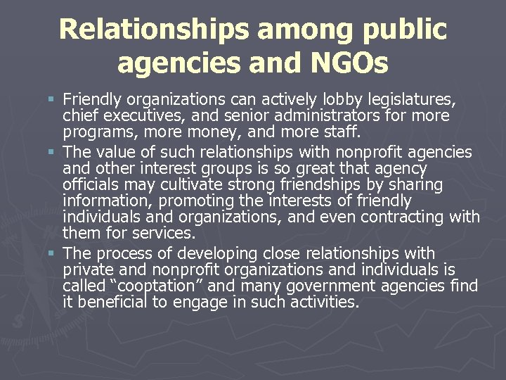 Relationships among public agencies and NGOs § Friendly organizations can actively lobby legislatures, chief