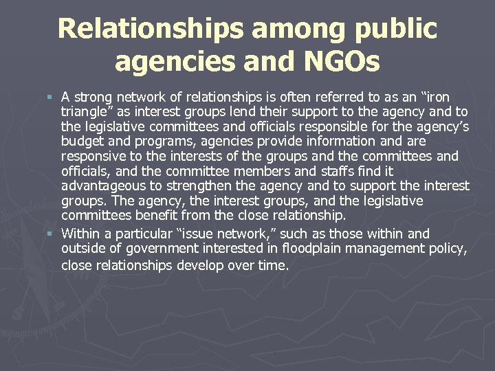 Relationships among public agencies and NGOs § A strong network of relationships is often