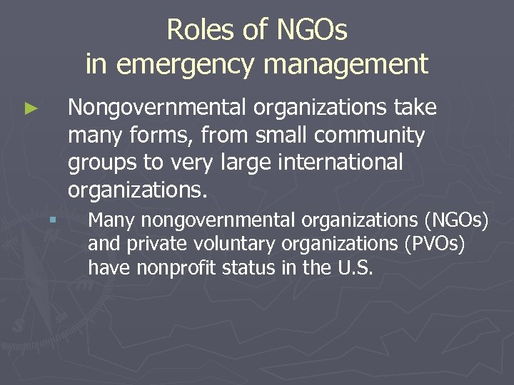 Roles of NGOs in emergency management Nongovernmental organizations take many forms, from small community