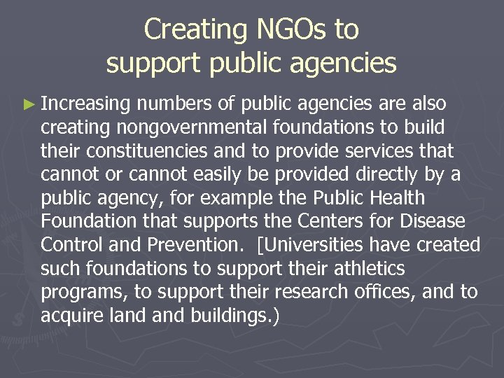 Creating NGOs to support public agencies ► Increasing numbers of public agencies are also