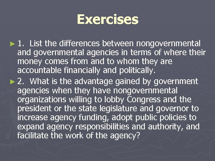 Exercises ► 1. List the differences between nongovernmental and governmental agencies in terms of