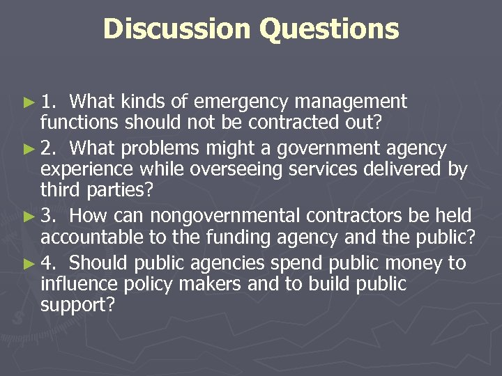 Discussion Questions ► 1. What kinds of emergency management functions should not be contracted