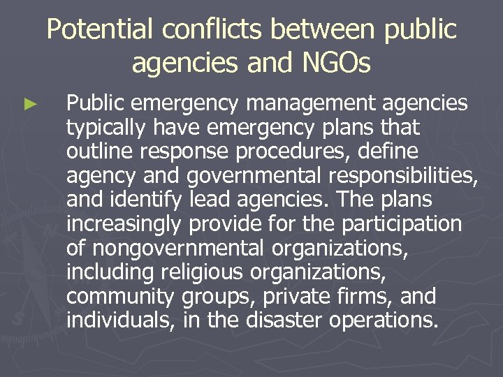 Potential conflicts between public agencies and NGOs ► Public emergency management agencies typically have