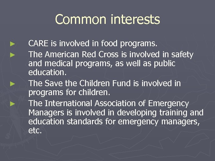 Common interests ► ► CARE is involved in food programs. The American Red Cross