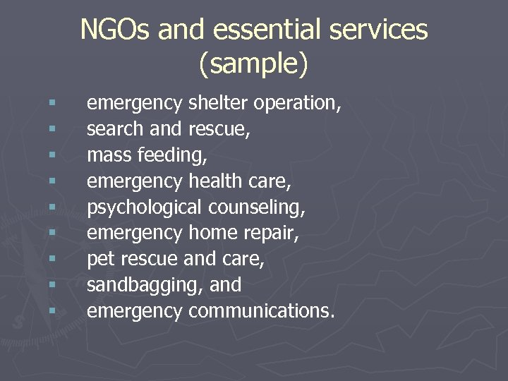 NGOs and essential services (sample) § § § § § emergency shelter operation, search