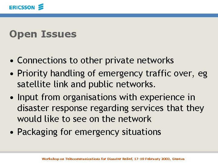 Open Issues • Connections to other private networks • Priority handling of emergency traffic