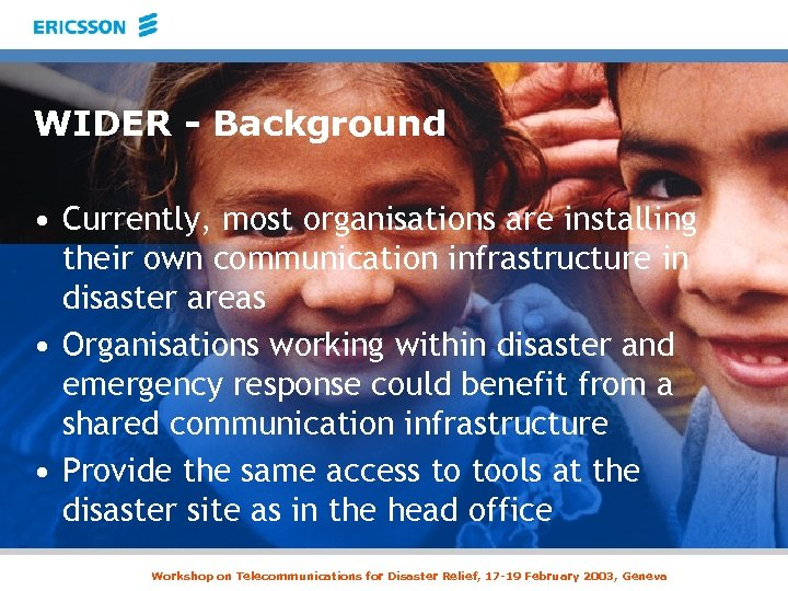 WIDER - Background • Currently, most organisations are installing their own communication infrastructure in