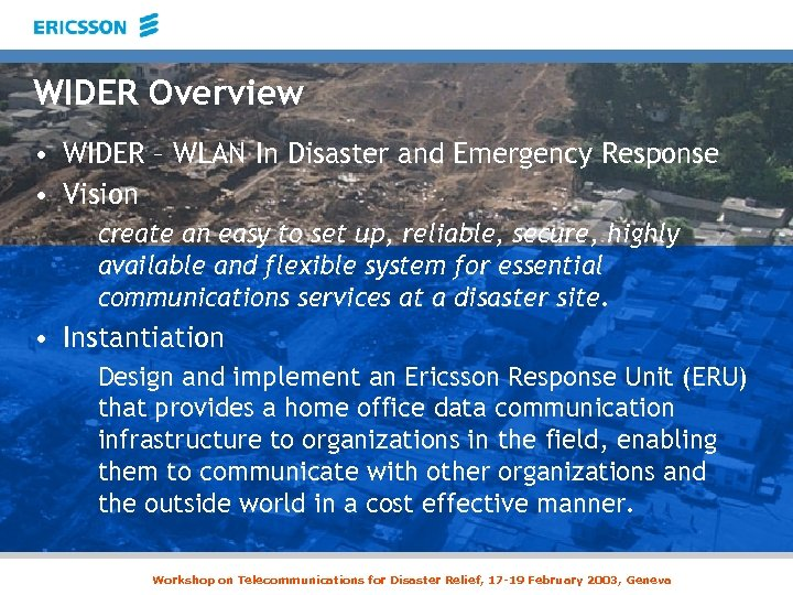 WIDER Overview • WIDER – WLAN In Disaster and Emergency Response • Vision create