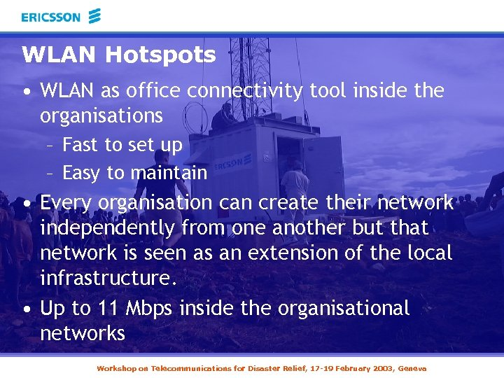 WLAN Hotspots • WLAN as office connectivity tool inside the organisations – Fast to