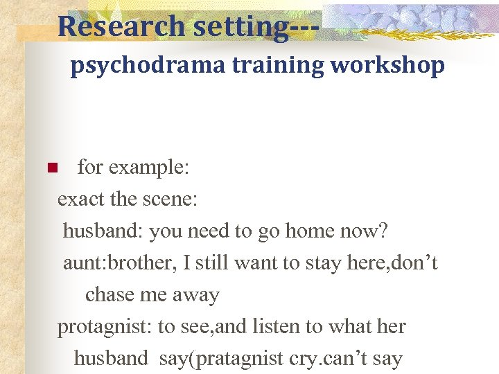 Research setting--psychodrama training workshop for example: exact the scene: husband: you need to go