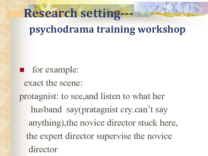 Research setting--psychodrama training workshop for example: exact the scene: protagnist: to see, and listen