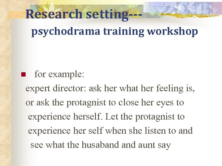 Research setting--psychodrama training workshop for example: expert director: ask her what her feeling is,