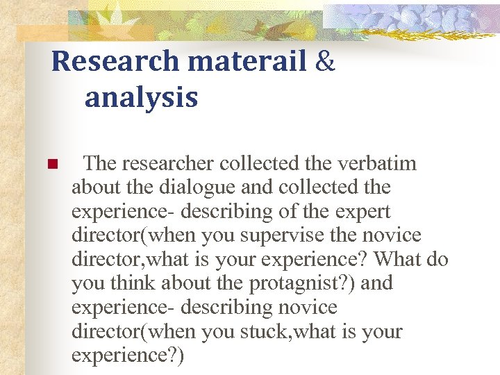 Research materail & analysis n The researcher collected the verbatim about the dialogue and