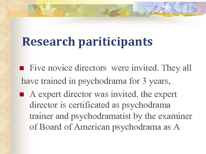 Research pariticipants Five novice directors were invited. They all have trained in psychodrama for