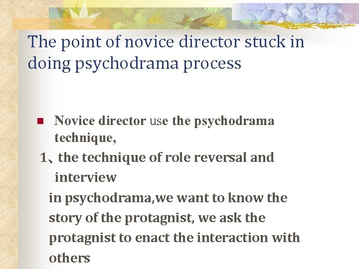 The point of novice director stuck in doing psychodrama process Novice director use the
