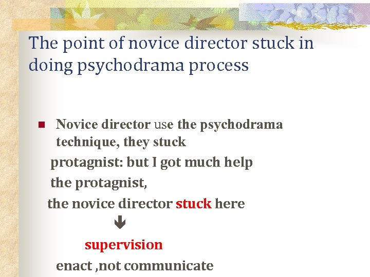 The point of novice director stuck in doing psychodrama process n Novice director use