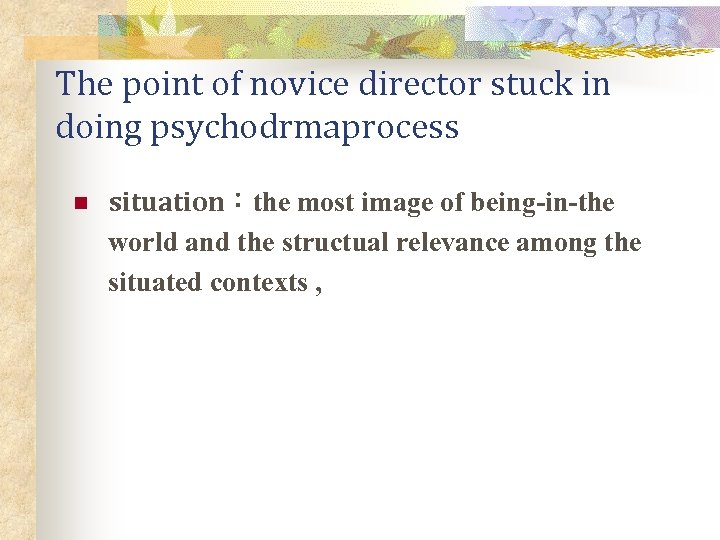 The point of novice director stuck in doing psychodrmaprocess n situation:the most image of