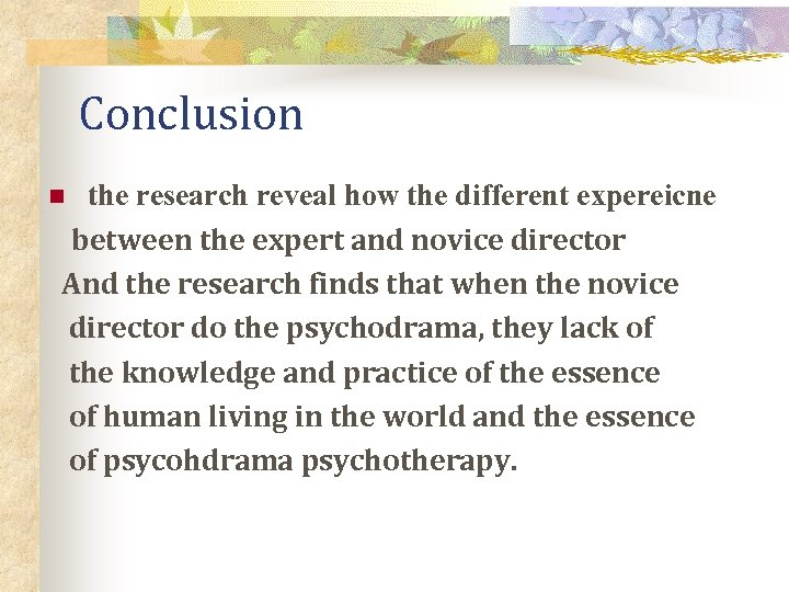 Conclusion the research reveal how the different expereicne between the expert and novice director