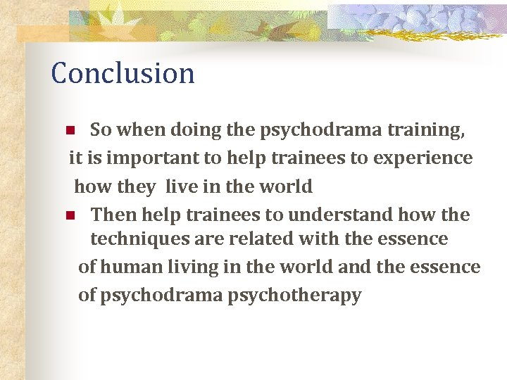 Conclusion So when doing the psychodrama training, it is important to help trainees to