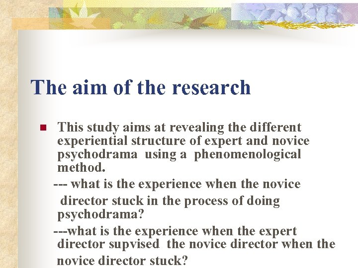 The aim of the research n This study aims at revealing the different experiential