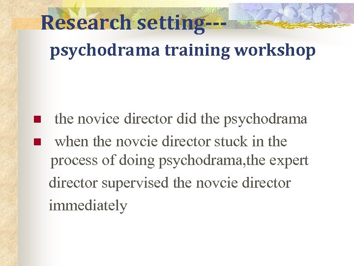 Research setting--psychodrama training workshop n n the novice director did the psychodrama when the