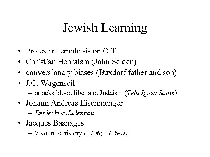 Jewish Learning • • Protestant emphasis on O. T. Christian Hebraism (John Selden) conversionary