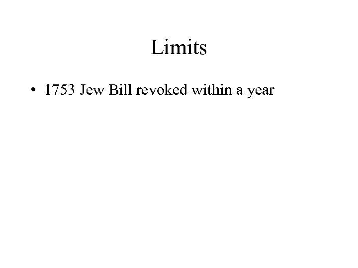 Limits • 1753 Jew Bill revoked within a year