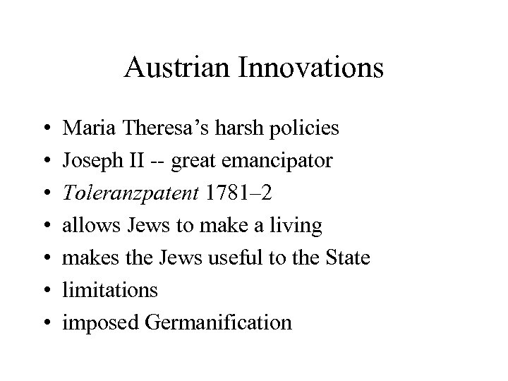 Austrian Innovations • • Maria Theresa's harsh policies Joseph II -- great emancipator Toleranzpatent