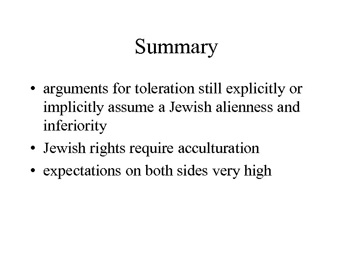 Summary • arguments for toleration still explicitly or implicitly assume a Jewish alienness and