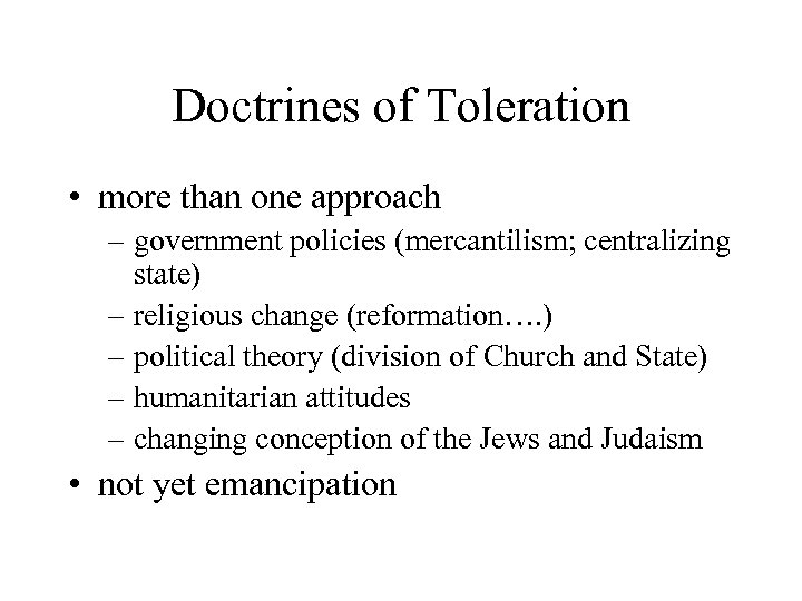 Doctrines of Toleration • more than one approach – government policies (mercantilism; centralizing state)