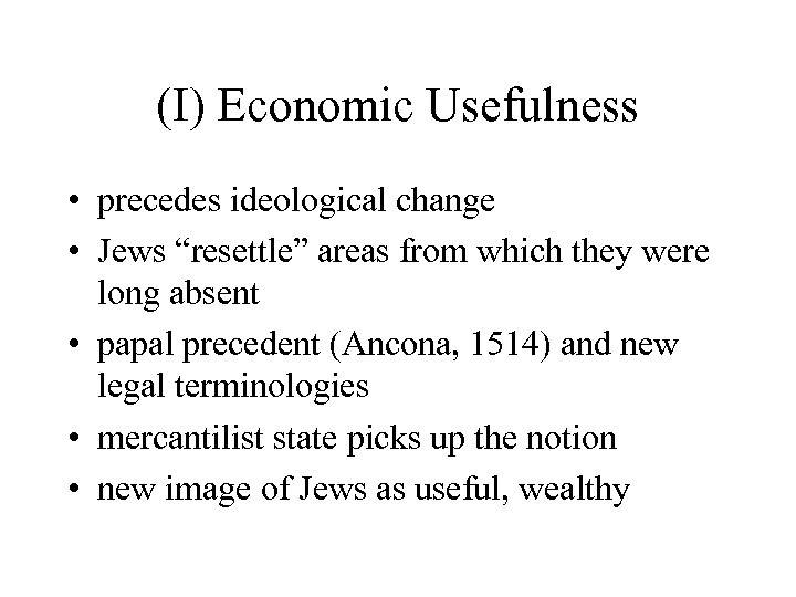 """(I) Economic Usefulness • precedes ideological change • Jews """"resettle"""" areas from which they"""