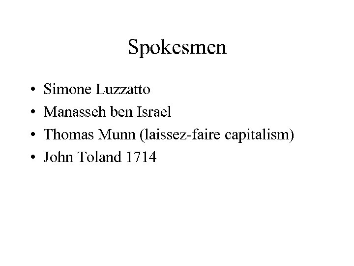 Spokesmen • • Simone Luzzatto Manasseh ben Israel Thomas Munn (laissez-faire capitalism) John Toland