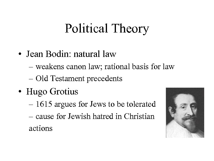 Political Theory • Jean Bodin: natural law – weakens canon law; rational basis for