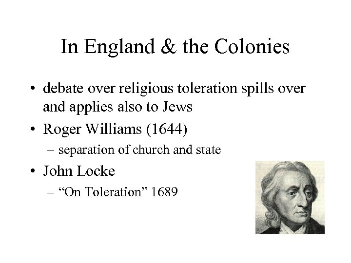 In England & the Colonies • debate over religious toleration spills over and applies