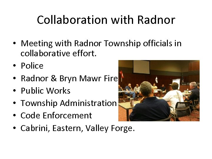 Collaboration with Radnor • Meeting with Radnor Township officials in collaborative effort. • Police