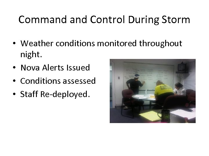 Command Control During Storm • Weather conditions monitored throughout night. • Nova Alerts Issued