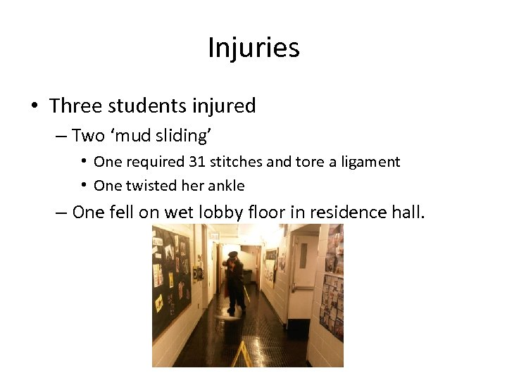 Injuries • Three students injured – Two 'mud sliding' • One required 31 stitches