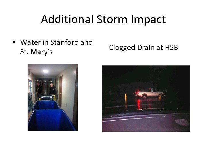 Additional Storm Impact • Water in Stanford and St. Mary's Clogged Drain at HSB