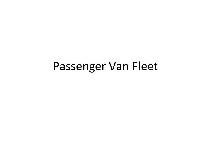 Passenger Van Fleet