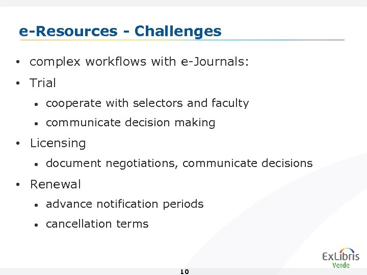 e-Resources - Challenges • complex workflows with e-Journals: • Trial • cooperate with selectors